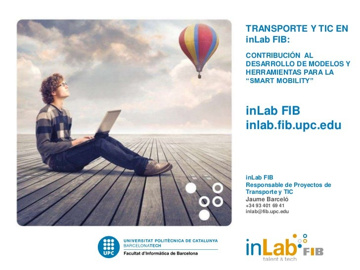 """TRANSPORTE Y TIC ENinLab FIB:CONTRIBUCIÓN ALDESARROLLO DE MODELOS YHERRAMIENTAS PARA LA""""SMART MOBILITY""""inLab FIBinlab.fib...."""