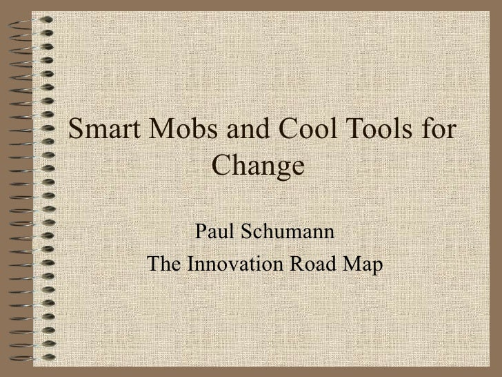 Smart Mobs and Cool Tools for Change  Paul Schumann The Innovation Road Map