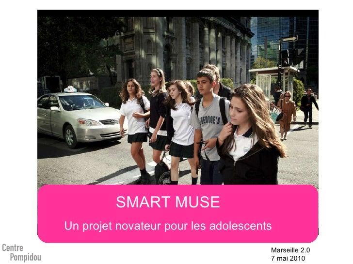 SMART MUSE Un projet novateur pour les adolescents Marseille 2.0 7 mai 2010