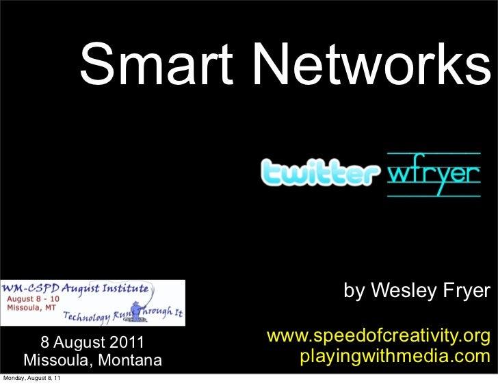 Smart Networks                                     by Wesley Fryer        8 August 2011        www.speedofcreativity.org  ...