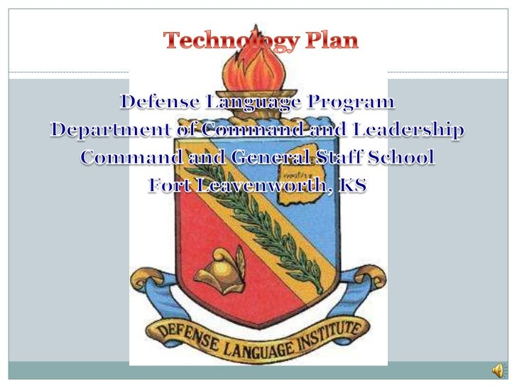 Technology Plan <br />Defense Language Program<br />Department of Command and Leadership<br />Command and General Staff S...