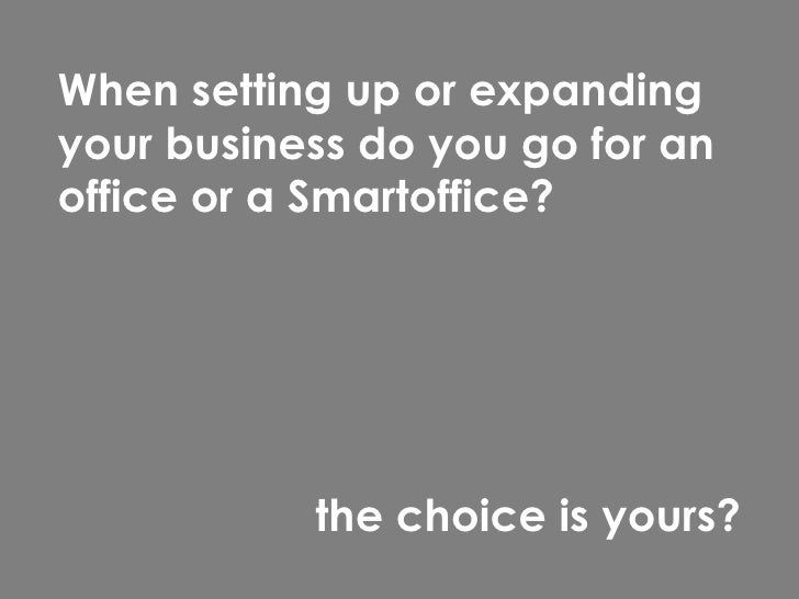 When setting up or expanding your business do you go for an office or a Smartoffice?  the  c hoice is yours ?