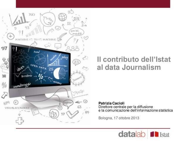 """Il contributo dell""""Istat al data Journalism  Patrizia Cacioli Direttore centrale per la diffusione e la comunicazione dell..."""