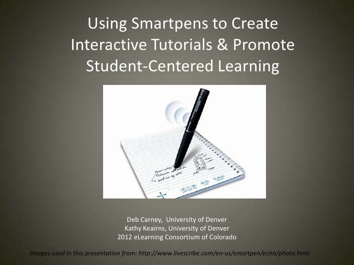 Using Smartpens to Create             Interactive Tutorials & Promote               Student-Centered Learning             ...