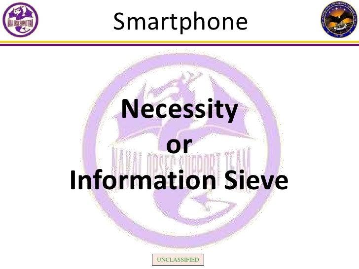 Smartphone    Necessity       orInformation Sieve      UNCLASSIFIED