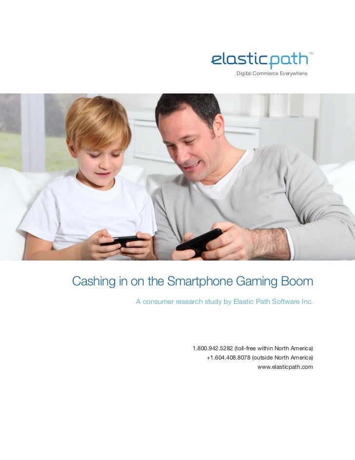 Digital Commerce Everywhere.    Cashing in on the Smartphone Gaming Boom              A consumer research study by Elastic...