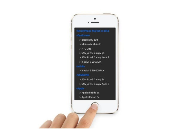 •SmartPhone Marketin2013 •Qualcomm  BlackBerryZ10  MotorolaMotoX  HTCOne  SAMSUNGGalaxyS4  SAMSUNGGalaxyNot...