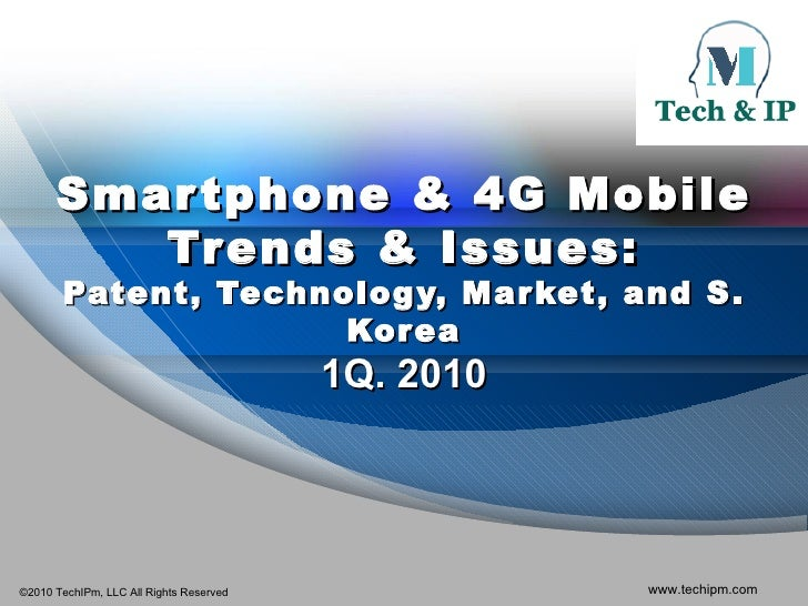 Smartphone & 4G Mobile Trends & Issues: Patent, Technology, Market, and S. Korea 1Q. 2010