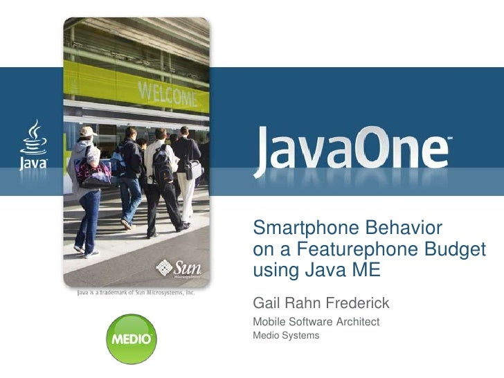 Smartphone Behavior on a Featurephone Budget using Java ME Gail Rahn Frederick Mobile Software Architect Medio Systems