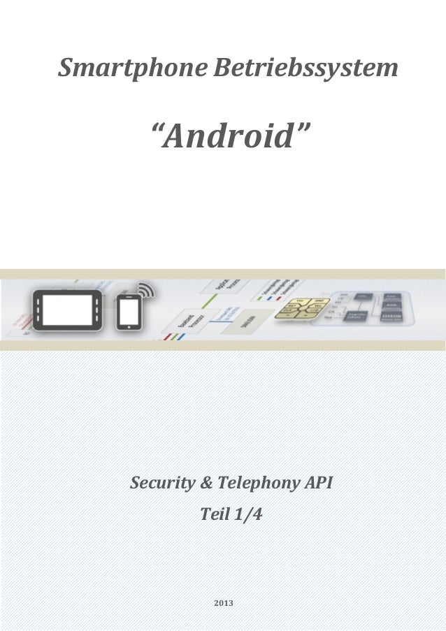 """Smartphone Betriebssystem       """"Android""""     Security & Telephony API             Teil 1/4              2013"""