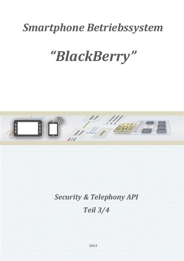 "Smartphone Betriebssystem    ""BlackBerry""     Security & Telephony API             Teil 3/4              2013"