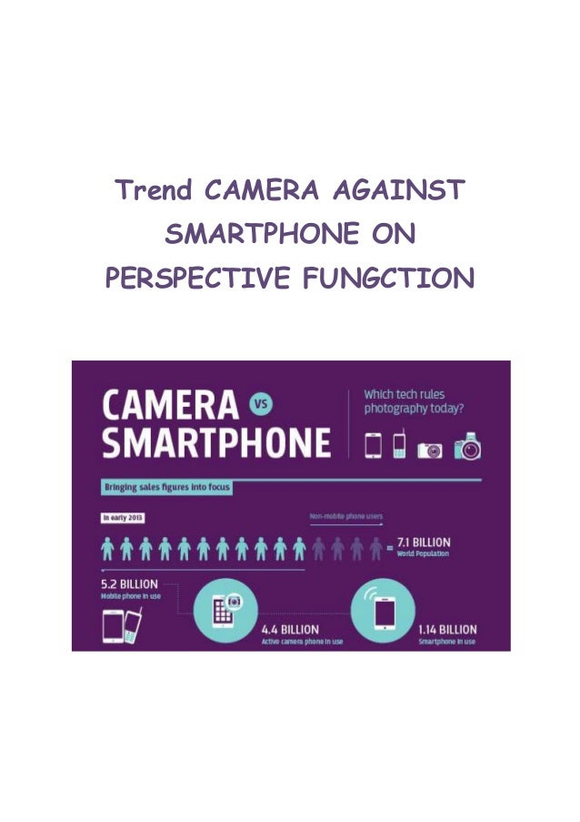 Trend CAMERA AGAINST SMARTPHONE ON PERSPECTIVE FUNGCTION