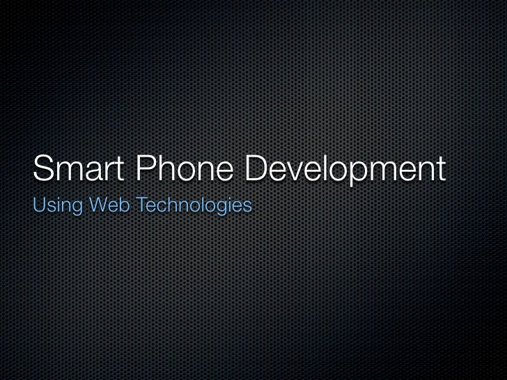 Smart Phone Development Using Web Technologies