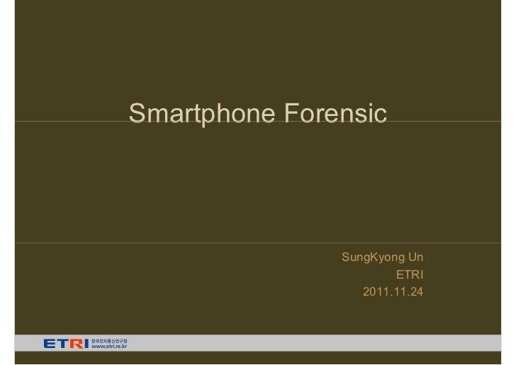 Smartphone Forensic               SungKyong Un                       ETRI                  2011.11.24