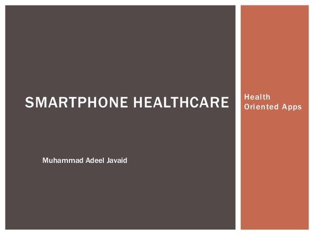 Health Oriented AppsSMARTPHONE HEALTHCARE Muhammad Adeel Javaid
