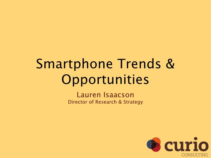 Smartphone Trends &    Opportunities        Lauren Isaacson     Director of Research & Strategy                           ...