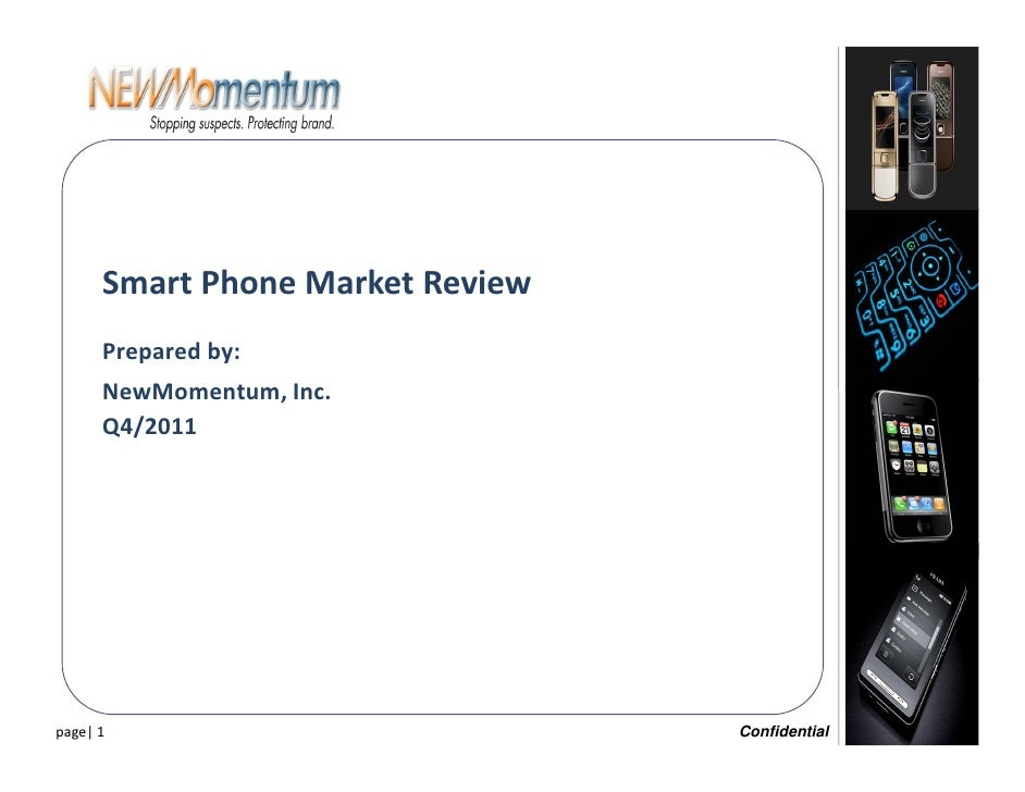 Smart Phone Market Review      Prepared by:      NewMomentum, Inc.      Q4/2011page| 1                           Confident...