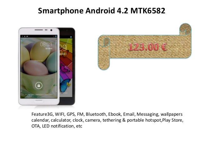 Smartphone Android 4.2 MTK6582 Feature3G, WIFI, GPS, FM, Bluetooth, Ebook, Email, Messaging, wallpapers calendar, calculat...