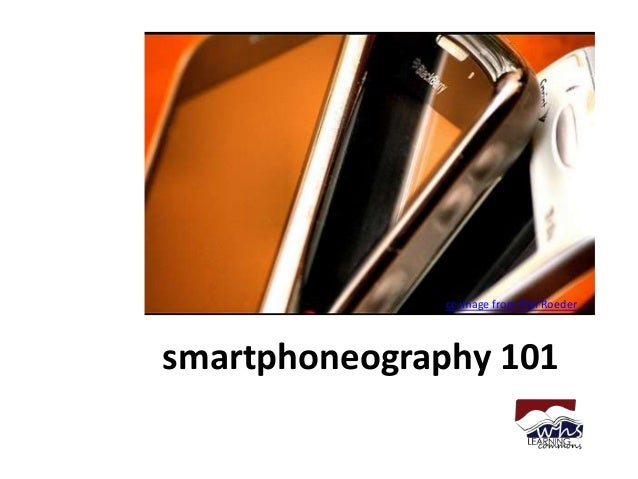 Smartphoneography: minilesson on better pics with smartphones for