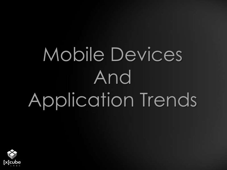 Mobile Devices And Application Trends<br />