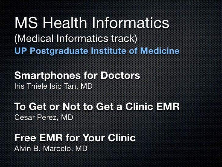 MS Health Informatics (Medical Informatics track) UP Postgraduate Institute of Medicine  Smartphones for Doctors Iris Thie...