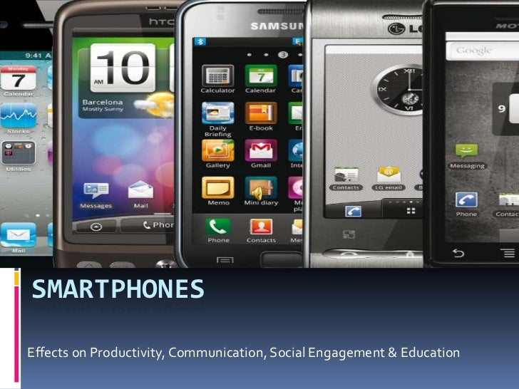 SMARTPHONES<br />Effects on Productivity, Communication, Social Engagement & Education<br />