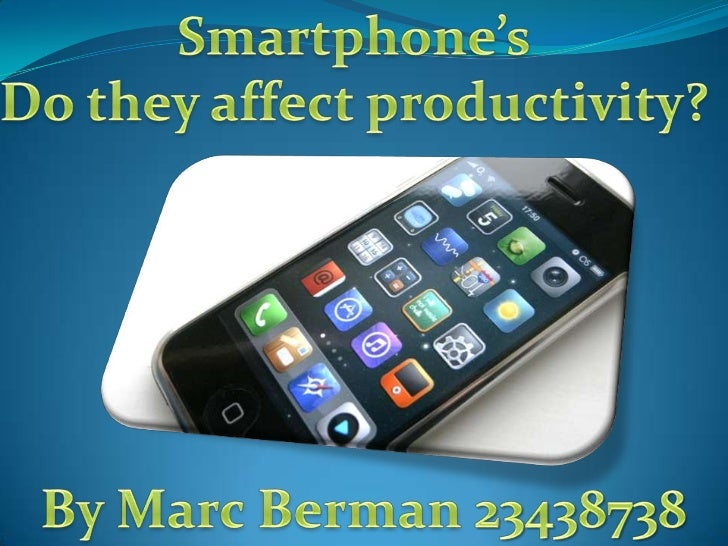 Smartphone'sDo they affect productivity?<br />By Marc Berman 23438738<br />