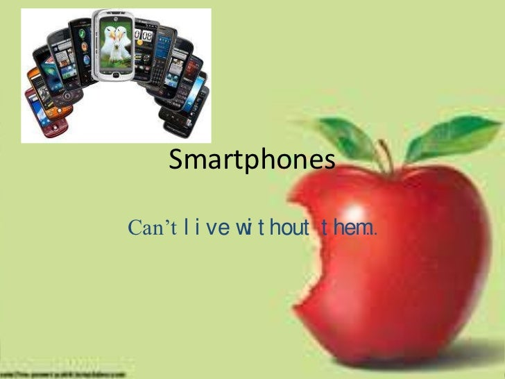 Smartphones<br />Can't live without them…<br />