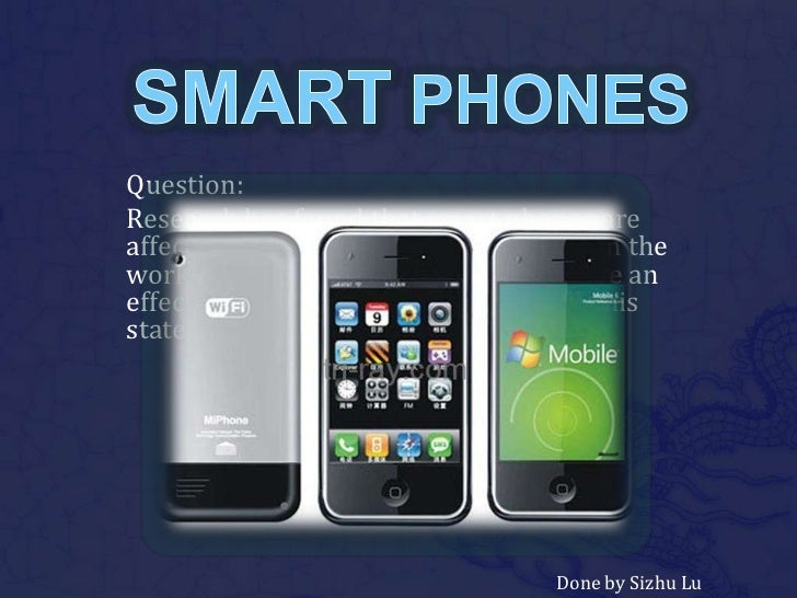 SMART PHONES<br />Question:<br />Research has found that smart phones are affecting productivity, communication in the wor...
