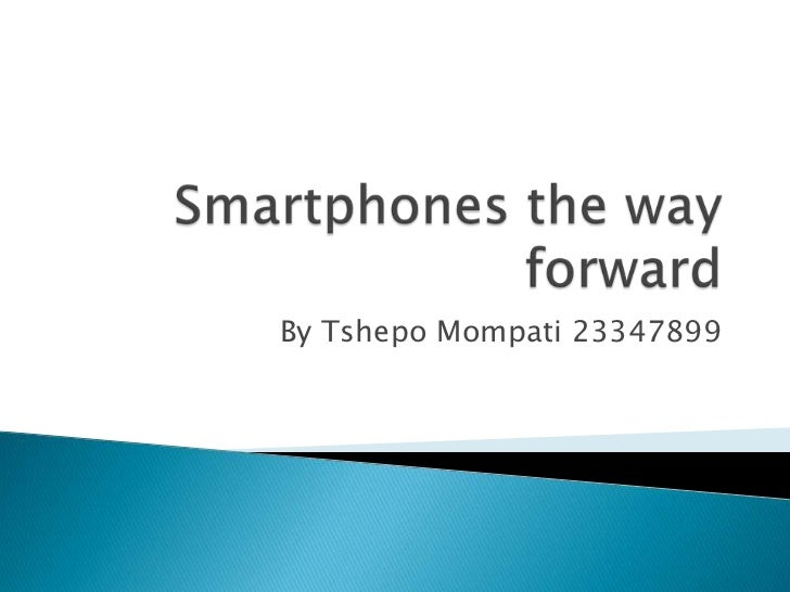 Smartphones the way forward<br />By Tshepo Mompati 23347899<br />