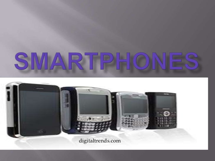 Smartphones<br /> digitaltrends.com<br />