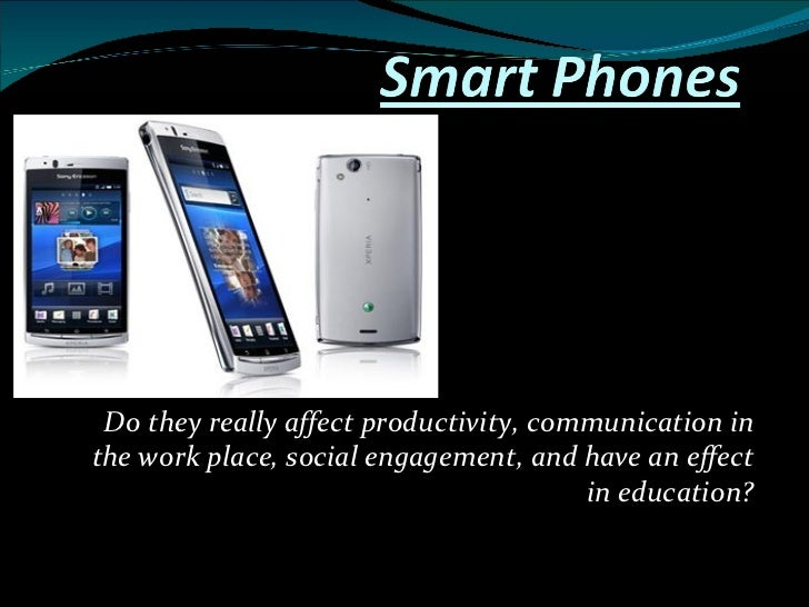 Do they really affect productivity, communication in the work place, social engagement, and have an effect in education?