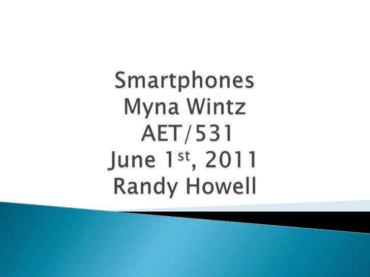 SmartphonesMyna WintzAET/531June 1st, 2011Randy Howell<br />