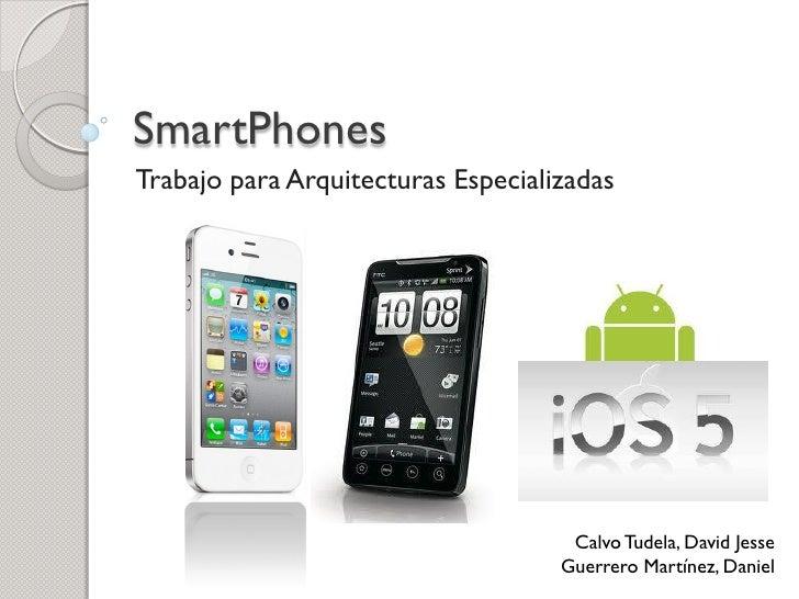 SmartPhonesTrabajo para Arquitecturas Especializadas                                     Calvo Tudela, David Jesse        ...