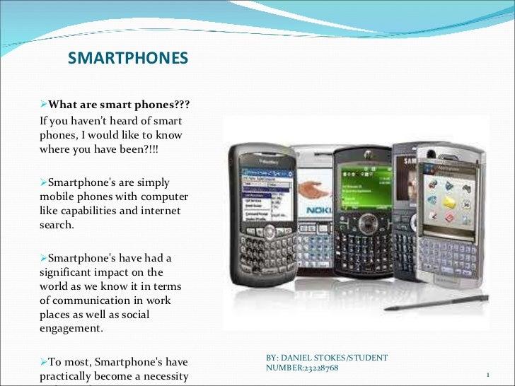 SMARTPHONES <ul><li>What are smart phones??? </li></ul><ul><li>If you haven't heard of smart phones, I would like to know ...