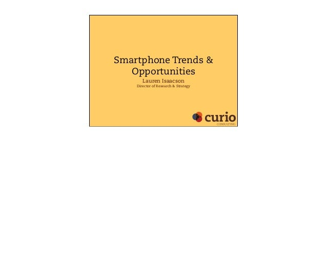 Smartphone Trends & Opportunities Lauren Isaacson Director of Research & Strategy CONSULTING