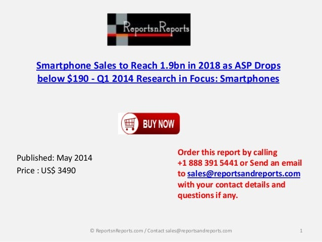 Smartphone Sales to Reach 1.9bn in 2018 as ASP Drops below $190 - Q1 2014 Research in Focus: Smartphones Published: May 20...