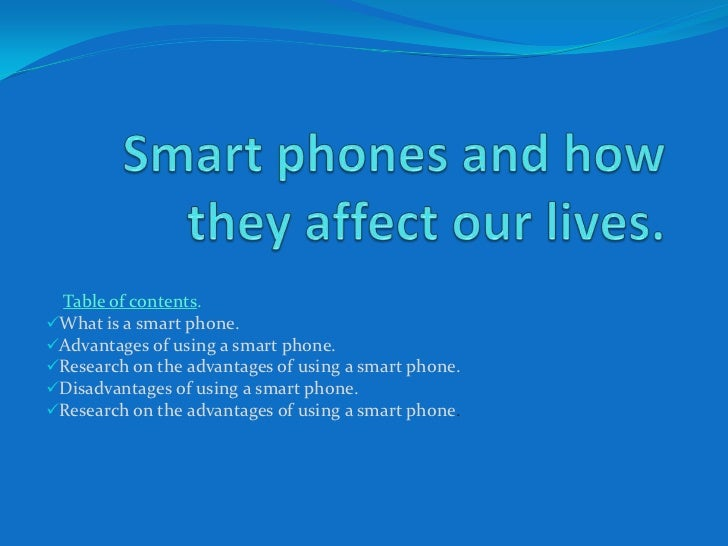 how smartpnhones affect us essay Cell phones affect society in a variety of positive and negative ways cell phones improve communication and give people access to a broad range of information no.