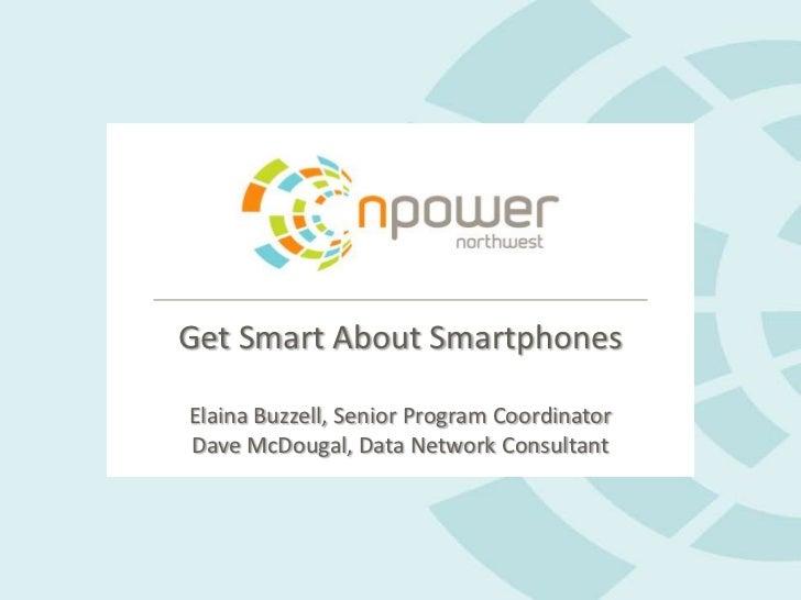 Get Smart About SmartphonesElaina Buzzell, Senior Program CoordinatorDave McDougal, Data Network Consultant<br />
