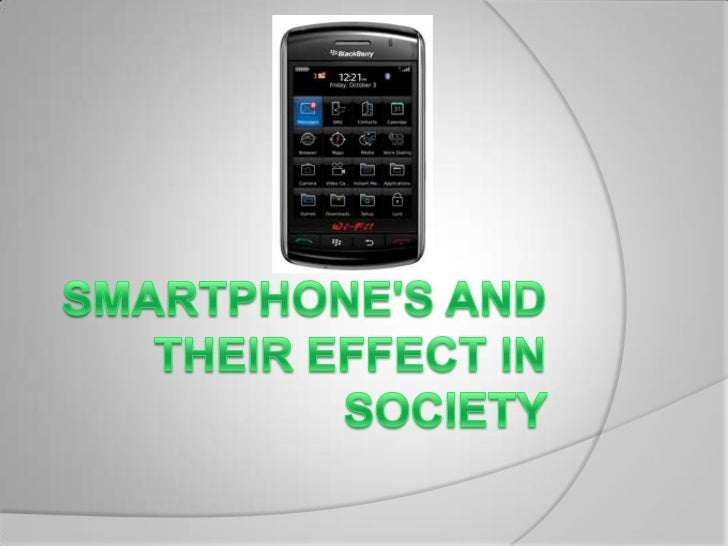 Smartphone's and their effect in society <br />