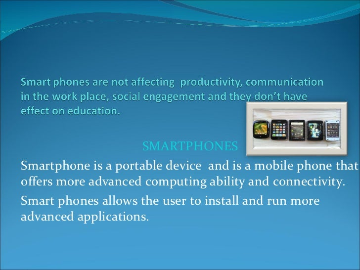 Smart phones are not affecting  productivity, communication