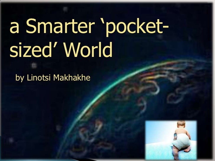a Smarter 'pocket-sized' World<br />by LinotsiMakhakhe<br />