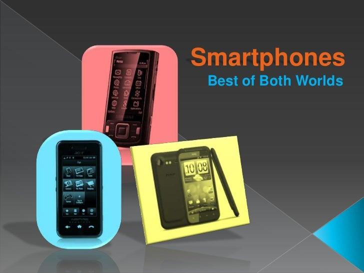Smartphones<br />Best of Both Worlds<br />
