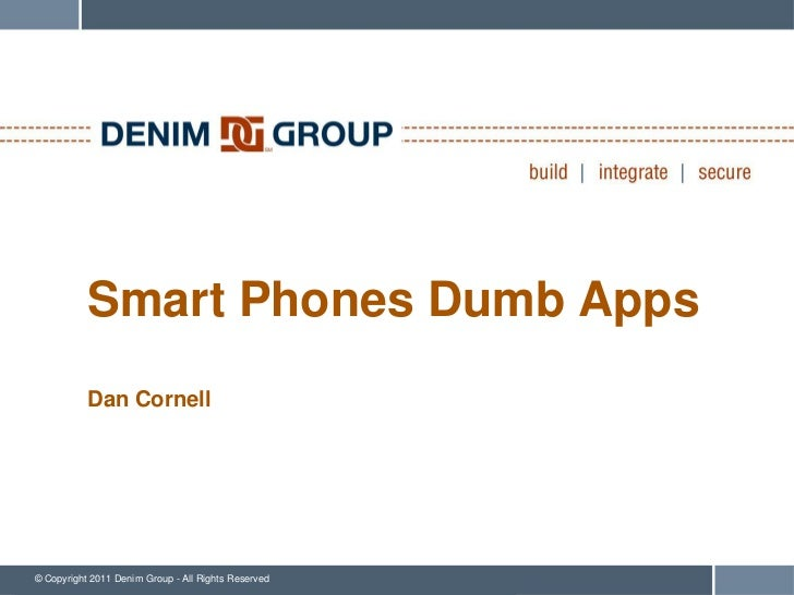 Smart Phones Dumb Apps           Dan Cornell© Copyright 2011 Denim Group - All Rights Reserved