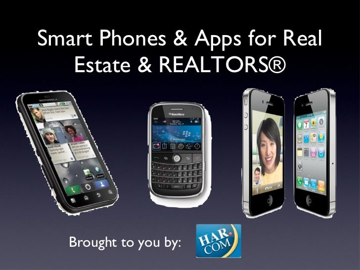 Smart Phones & Apps for Real Estate & REALTORS® Brought to you by:
