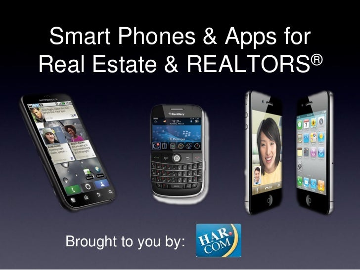 Smart Phones & Apps forReal Estate & REALTORS   ®  Brought to you by:
