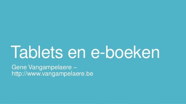 Tablets en e-boeken Gene Vangampelaere – http://www.vangampelaere.be