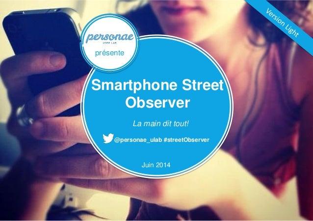 Smartphone Street Observer – Juin 2014 @personae_ulab #streetObserver La main dit tout! présente Smartphone Street Observe...