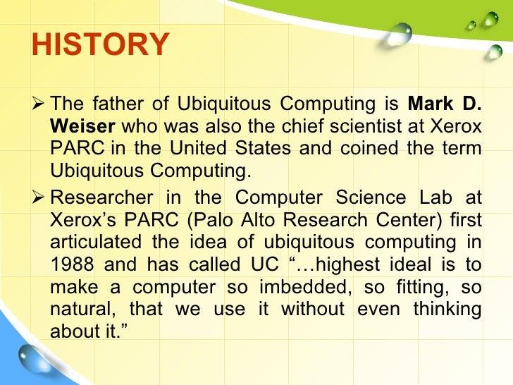 Ubiquitous Computing Weiser of Ubiquitous Computing is