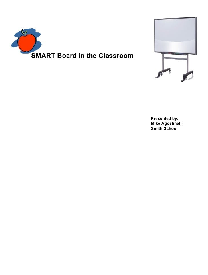 SMART Board in the Classroom Presented by: Mike Agostinelli Smith School